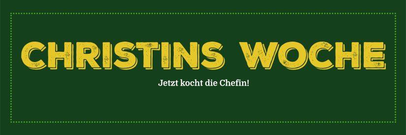 Christins Woche – Jetzt kocht die Chefin!